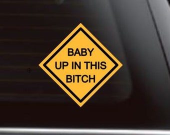 Baby Up in This Bitch, - Baby On Board. - Car Decal, - Car Sticker, - baby car decal, - Mom Car Decal