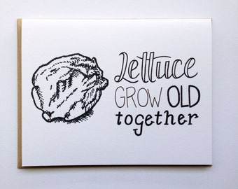 LETTUCE Grow Old Together - Hand Lettered Greeting Card