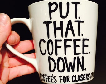 Glengarry Glen Ross- Put that coffee down-Coffee Is For Closers--Funny Father's Day- OFfice- Sales team- Boss-