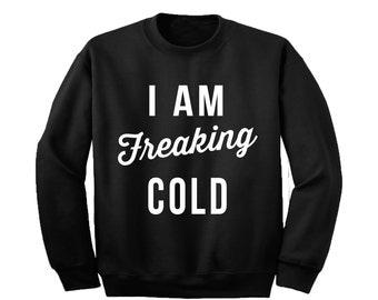 I'm Freaking Cold Black Sweatshirt