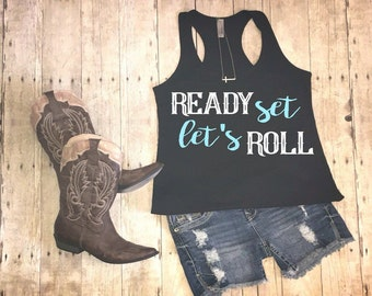 Ready set lets roll, ready set lets roll tank, country tank top, country shirt, country tank, country music, chase shirt