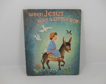 When Jesus Was A Little Boy By Georgia Moore Eberling, Illustrated by Katherine Evans, Childrens Press Chicago 1954