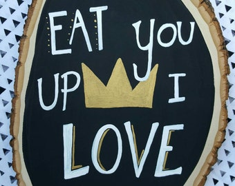 SALE-I'll eat you up I love you so, King of the Wild Things, Nursery, First Birthday Party, Wild One, Where the Wild Things Are, Wooden SIGN