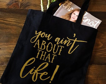 You Ain't About That Life Black Tote Bag - Grocery Bag, Market Bag