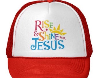 Rise and Shine for Jesus Trucker Hat