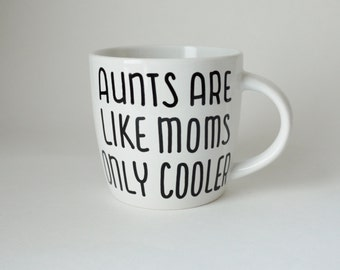 Aunts Are Like Moms Only Cooler Mug / Funny Coffee Mug for Aunt / Aunt Christmas Gift / Unique Gift for Aunt / Funny Aunt Gift Idea Under 20