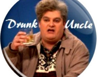 Drunk Uncle SNL. Item  FD40-29- 1.25 inch Metal Pin back Button or Magnet