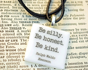 "Ralph Waldo Emerson quote fused glass necklace / pendant ""Be silly. Be honest. Be kind"" literature quote."