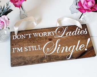 Dont Worry Ladies Im Still Single, Ring Bearer Sign, Rustic Wedding Signs Flower Girl Signs Ring Bearer Signs Ring Bearer Pillow Alternative