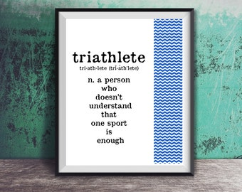 Triathlete Dictionary Definition Quote Poster - A Person who doesn't understand that one sport is enough  - Wall Art Home Decor