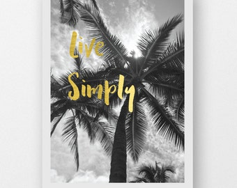 Palm tree print, Live simply gold quote, real gold foil poster, Palm tree photography, wall art, home decor, beautiful scenic print foiled