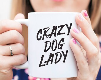 Crazy Dog Lady Mug - Gifts For Dog Owner, Dog Lover, Dog Mug, Dog Quote Art, Dog Lover Gift, Crazy Dog Lady, Dog Lady, Dog Owner Gift