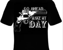 cool go ahead make my day t shirt great gift tee
