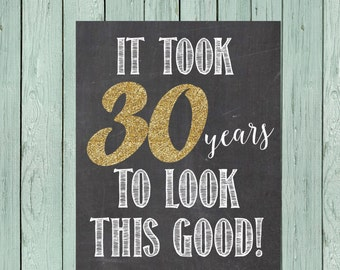 It took 30 Years to Look This Good!  Chalkboard Sign 30th Birthday ** DIY Printing - Digital File *****INSTANT DOWNLOAD****