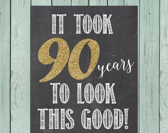 It took 90 Years to Look This Good!  Chalkboard Sign 90th Birthday ** DIY Printing - Digital File *****INSTANT DOWNLOAD****
