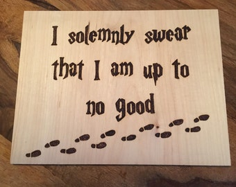 I solemnly swear that I am up to no good, wooden sign, Harry Potter inspired plaque.