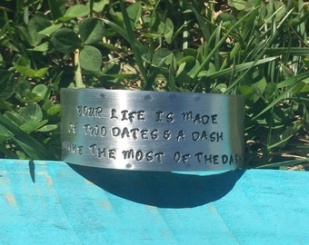 Your life is made of 2 dates and a dash  Make the most of the Dash   Hand stamped metal cuff - 1 inch wide
