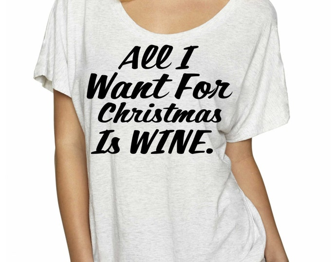 All I want for Christmas is WINE. Wine Gift. Funny oversized Christmas T Shirt. Christmas Shirt- funny eco friendly christmas t-shirt.