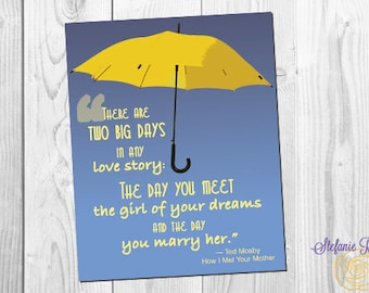 How I Met Your Mother *digital/printable* designs 11x14 and 8x10 Quote Ted Mosby Yellow Umbrella Love story