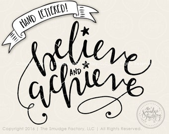 Believe SVG Cut File, Believe And Achieve SVG, Motivational Cut File, Inspirational SVG, Hand Lettered, Silhouette, Cricut Cutting File