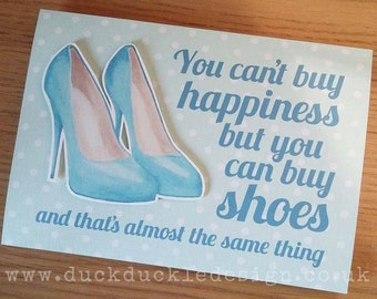 """Greeting Card - """"You can't buy happiness but you can buy shoes..."""""""