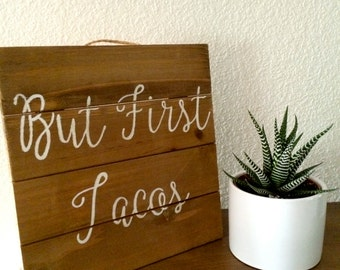 But First Tacos Hand Painted Sign