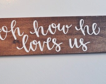 Oh how he loves us hand lettered wood sign