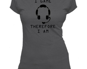 I Game Therefore I Am. Gaming. Ladies fitted t-shirt.