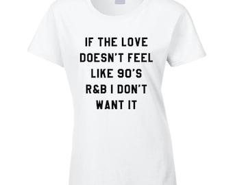 If Love Doesnt Feel Like 90s R & B I Dont Want It Fun Music T Shirt