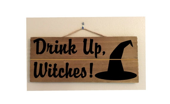 Drink Up, Witches! Custom Wood Sign