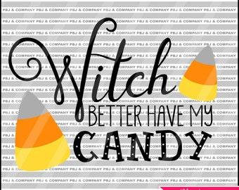 Witch better have my Candy, Quote DIY Cutting File - SVG, PNG, dxf, pdf Files - Silhouette Cameo/Cricut