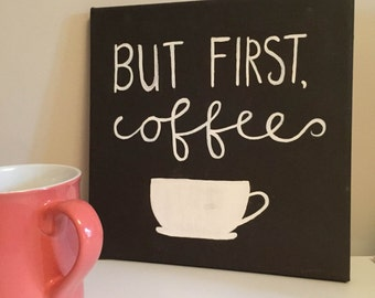 But First, Coffee - Hand-painted Canvas