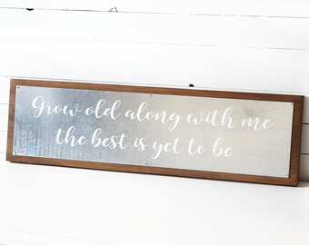 Farmhouse Style- Grow Old With Me the Best is Yet to Be Sign- Galvanized Metal Decor- Farmhouse Decor- Rustic Bridal Shower Gift