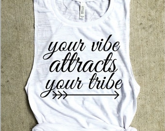 Your vibe attracts your tribe Muscle Tank, bachelorette tank, funny wine shirt, funny tank, gym shirt, workout tank, merlot shirt