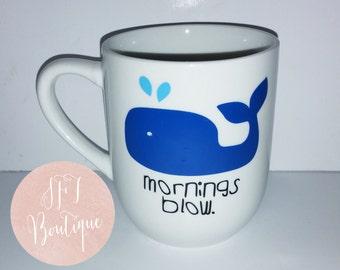 Mornings blow Custom Vinyl Whale Mug