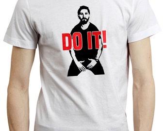 Do It Shia Labeouf Motivation Dream Gym T shirt Tshirt Gift Funny White Black