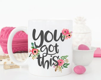 You got this/inspirational quote/best friend gift/words of wisdom/cute coffee mug/christmas gift/coffee mug/motivational quote/mug/coffee