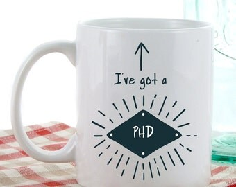 Graduate Gifts | I've Got a PHD Mug | Coffee Mugs | Tea Mugs | Graduation Gift Ideas