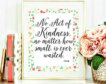 Printable wall art, Printable Quotes, Kindness Quote, Aesop quote, No Act of kindness is ever wasted 8x10 INSTANT Download