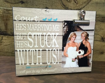 He's Marrying Me But He's Stuck With Us, Personalized Frame, Bridesmaid Gift, Will You Be My Bridesmaid Picture Frame, Best Friend Gift