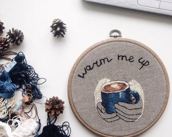 Hand embroidery in hoop Embroidery Wall Art Warm Me Up