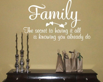 Family the Secret to Having it All is Knowing You Already Do  Vinyl Wall Decal Sticker