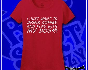 I Just Want To Drink Coffee And Play With My Dog; T-Shirt; Shirt; Tee; Save Animals ; Take Naps; Animal Lover; Rescue; Dog; Coffee; Gift
