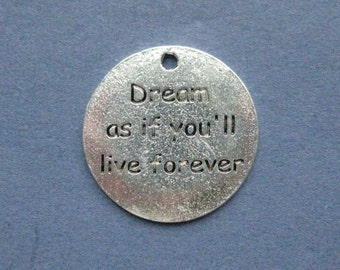5 Dream as if You'll Live Forever Charms - Dream as if You'll Live Forever Pendants - Message Charms - Antique Silver - 25mm -- (H8-11137)