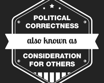 Political Correctness - Also known as consideration for others (Ladies T-shirt)