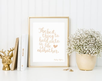 The Best Thing To Hold Onto In Life Is Each other, Real Foil Print, Audrey Hepburn Quote