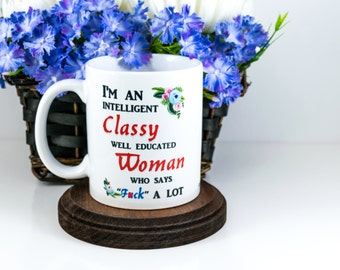 Valentines Gift for Her | I'm an Intelligent Classy Well Educated Woman | Statement Mug | Coworker Gift | F word Mug | Classy Woman | Adult
