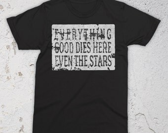 Everything Good Dies Here T-Shirt