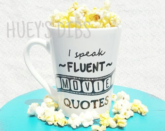 I speak FLUENT Movie Quotes.. perfect for any movie lover! 14oz handpainted mug. Movie quote. Great gift!