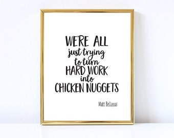 Matt Bellassai-PRINTABLE- Digital Art-Turn hard work into chicken nuggets-Office Decor-Motivational-Inspirational-Typography-Work Quotes